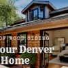 Types of Wood Siding for Your Denver Home