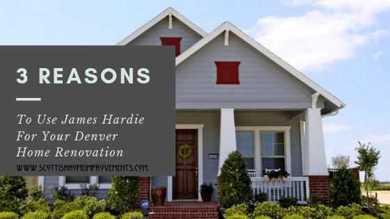 3 Reasons for james hardie on renovations in Denver